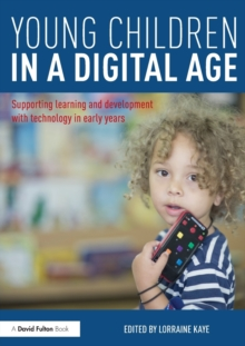 Young Children in a Digital Age : Supporting learning and development with technology in early years, Paperback / softback Book