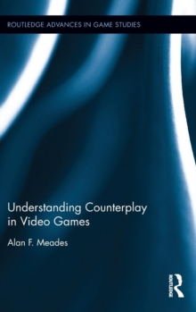 Understanding Counterplay in Video Games, Hardback Book
