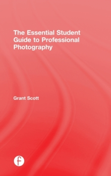 The Essential Student Guide to Professional Photography, Hardback Book