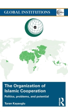 The Organization of Islamic Cooperation : Politics, Problems, and Potential, Hardback Book