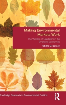 Making Environmental Markets Work : The Varieties of Capitalism in Emerging Economies, Hardback Book