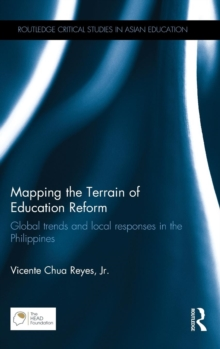 Mapping the Terrain of Education Reform : Global trends and local responses in the Philippines, Hardback Book