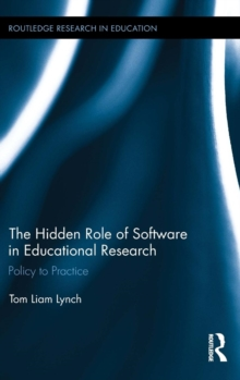The Hidden Role of Software in Educational Research : Policy to Practice, Hardback Book