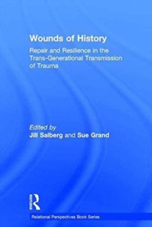 Wounds of History : Repair and Resilience in the Trans-Generational Transmission of Trauma, Hardback Book