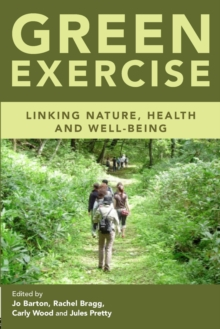 Green Exercise : Linking Nature, Health and Well-being, Paperback / softback Book