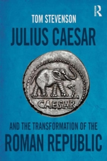 Julius Caesar and the Transformation of the Roman Republic, Paperback Book
