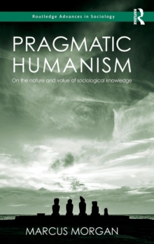 Pragmatic Humanism : On the Nature and Value of Sociological Knowledge, Hardback Book