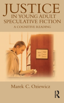 Justice in Young Adult Speculative Fiction : A Cognitive Reading, Hardback Book