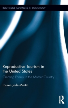 Reproductive Tourism in the United States : Creating Family in the Mother Country, Hardback Book
