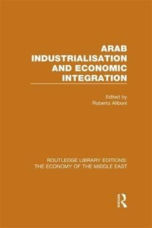 Arab Industrialisation and Economic Integration, Hardback Book