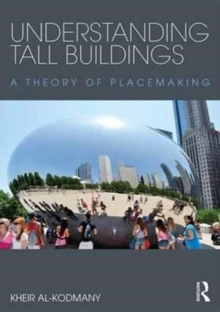 Understanding Tall Buildings : A Theory of Placemaking, Paperback Book