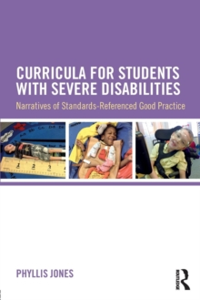 Curricula for Students with Severe Disabilities : Narratives of Standards-Referenced Good Practice, Paperback / softback Book