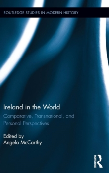 Ireland in the World : Comparative, Transnational, and Personal Perspectives, Hardback Book