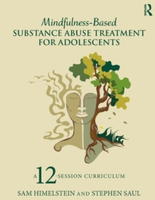 Mindfulness-Based Substance Abuse Treatment for Adolescents : A 12-Session Curriculum, Paperback Book