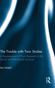 The Trouble with Twin Studies : A Reassessment of Twin Research in the Social and Behavioral Sciences, Hardback Book
