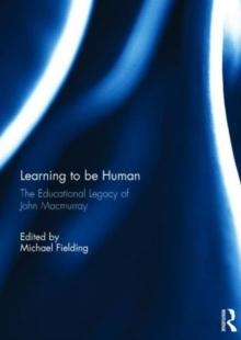 Learning to be Human : The Educational Legacy of John Macmurray, Hardback Book