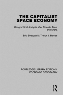 The Capitalist Space Economy : Geographical Analysis After Ricardo, Marx and Sraffa, Hardback Book