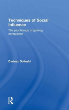 Techniques of Social Influence : The psychology of gaining compliance, Hardback Book