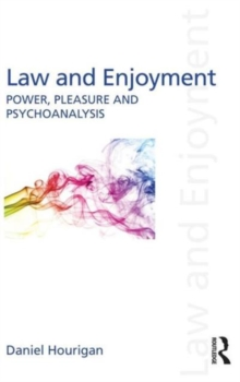 Law and Enjoyment : Power, Pleasure and Psychoanalysis, Hardback Book