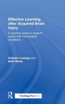 Effective Learning after Acquired Brain Injury : A practical guide to support adults with neurological conditions, Hardback Book