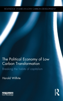 The Political Economy of Low Carbon Transformation : Breaking the habits of capitalism, Hardback Book