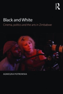 Black and White : Cinema, politics and the arts in Zimbabwe, Paperback / softback Book