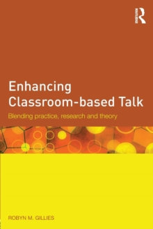 Enhancing Classroom-based Talk : Blending practice, research and theory, Paperback / softback Book