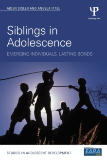 Siblings in Adolescence : Emerging individuals, lasting bonds, Paperback / softback Book