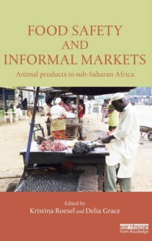 Food Safety and Informal Markets : Animal Products in Sub-Saharan Africa, Hardback Book