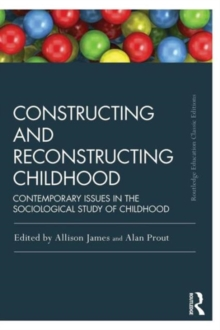 Constructing and Reconstructing Childhood : Contemporary issues in the sociological study of childhood, Paperback Book