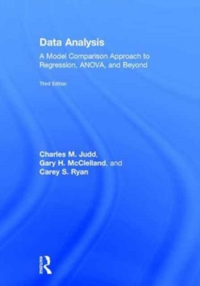 Data Analysis : A Model Comparison Approach To Regression, ANOVA, and Beyond, Third Edition, Hardback Book