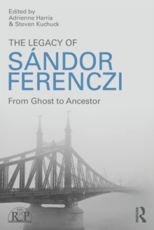 The Legacy of Sandor Ferenczi : From ghost to ancestor, Paperback Book