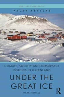 Climate, Society and Subsurface Politics in Greenland : Under the Great Ice, Hardback Book