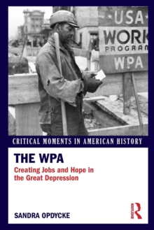 The WPA : Creating Jobs and Hope in the Great Depression, Paperback / softback Book