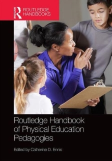 Routledge Handbook of Physical Education Pedagogies, Hardback Book