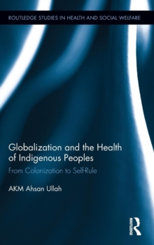 Globalization and the Health of Indigenous Peoples : From Colonization to Self-Rule, Hardback Book