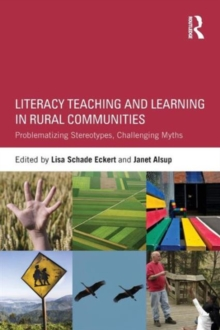 Literacy Teaching and Learning in Rural Communities : Problematizing Stereotypes, Challenging Myths, Paperback / softback Book