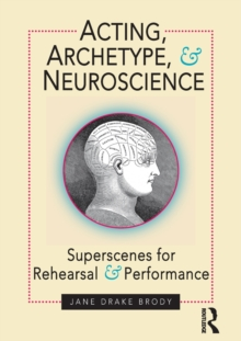 Acting, Archetype, and Neuroscience : Superscenes for Rehearsal and Performance, Paperback Book