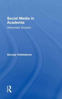 Social Media in Academia : Networked Scholars, Hardback Book