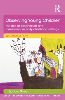 Observing Young Children : The role of observation and assessment in early childhood settings, Paperback / softback Book