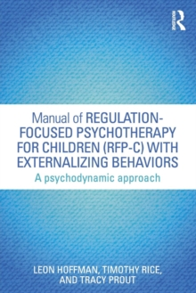 Manual of Regulation-Focused Psychotherapy for Children (RFP-C) with Externalizing Behaviors : A Psychodynamic Approach, Paperback / softback Book