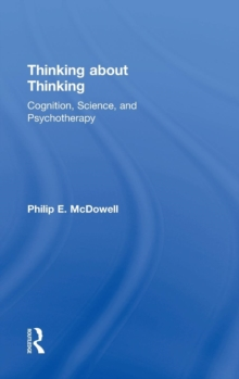 Thinking about Thinking : Cognition, Science, and Psychotherapy, Hardback Book