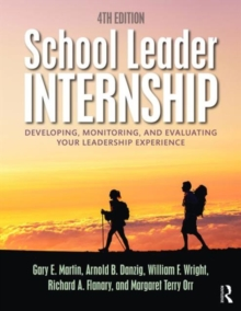 School Leader Internship : Developing, Monitoring, and Evaluating Your Leadership Experience, Paperback / softback Book