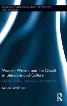 Women Writers and the Occult in Literature and Culture : Female Lucifers, Priestesses, and Witches, Hardback Book