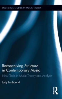 Reconceiving Structure in Contemporary Music : New Tools in Music Theory and Analysis, Hardback Book