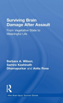 Surviving Brain Damage After Assault : From Vegetative State to Meaningful Life, Hardback Book