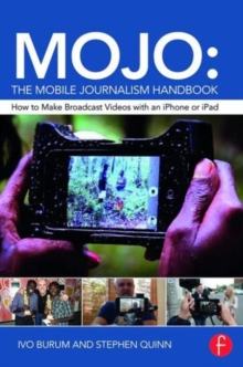 MOJO: The Mobile Journalism Handbook : How to Make Broadcast Videos with an iPhone or iPad, Paperback / softback Book