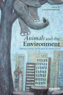 Animals and the Environment : Advocacy, activism, and the quest for common ground, Paperback / softback Book