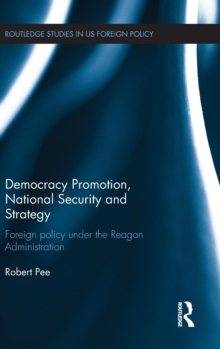 Democracy Promotion, National Security and Strategy : Foreign Policy Under the Reagan Administration, Hardback Book