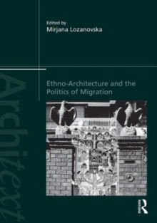Ethno-Architecture and the Politics of Migration, Hardback Book